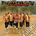 LONG WALK TO FREEDOM cd musicale di LADYSMITH BLACK MAMBAZO