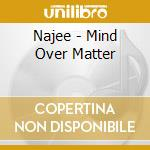 MIND OVER MATTER                          cd musicale di NAJEE