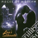 Pieces Of A Dream - Love's Silhouette cd musicale di Pieces of a dream