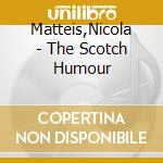 The scotch humour cd musicale di Nicola Matteis