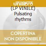 (LP VINILE) Pulsating rhythms lp vinile di Artisti Vari