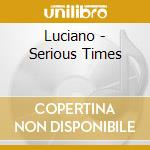 Serious times cd musicale