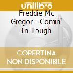 Freddie Mc Gregor - Comin' In Tough cd musicale di Freddie Mcgregor