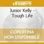 Junior Kelly - Tough Life cd musicale di Junior Kelly