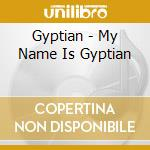 MY NAME IS GYPTIAN cd musicale di GYPTIAN