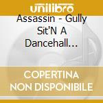 Assassin - Gully Sit`N A Dancehall Story cd musicale di Assassin