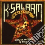 Whose world is this? cd musicale di K-salaam & beatnick