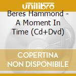 A MOMENT IN TIME (CD+BONUS DVD) cd musicale di BERES HAMMOND