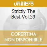 Strictly The Best Vol.39 cd musicale di ARTISTI VARI