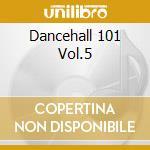 DANCEHALL 101 VOL.5                       cd musicale di Artisti Vari