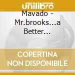MR.BROOKS... A BETTER TOMORROW            cd musicale di MAVADO