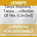TANYA....COLLECTION OF HITS CD+DVD        cd musicale di STEPHENS TANYA