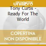 Ready for the world cd musicale di Tony Curtis