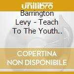 TEACH THE YOUTH 1980-1985 cd musicale di LEVY BARRINGTON