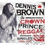 Crown prince of reggae cd musicale di DENNIS BROWN