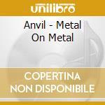 METAL ON METAL cd musicale di ANVIL