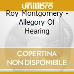 Roy Montgomery - Allegory Of Hearing cd musicale