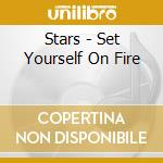 SET YOURSELF ON FIRE                      cd musicale di STARS