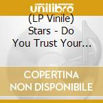 (LP VINILE) DO YOU TRUST YOUR FRIENDS?                lp vinile di STARS