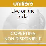 Live on the rocks cd musicale