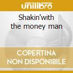 Shakin'with the money man cd musicale