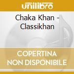 CD - CHAKA KHAN - CLASSIKHAN cd musicale di CHAKA KHAN