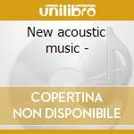 New acoustic music - cd musicale di P.bensusan/n.blake/d.grisman