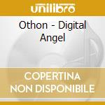 DIGITAL ANGEL                             cd musicale di OTHON