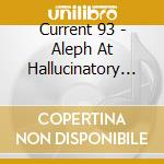 ALEPH AT HALLUCINATORY MOUNTAIN cd musicale di 93 Current