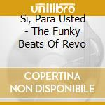 SI, PARA USTED - THE FUNKY BEATS OF REVO  cd musicale di Artisti Vari