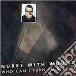 Who can i turn to stereo cd musicale di Nurse with wound