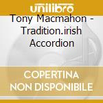 Tradition irish accordion - cd musicale di Macmahon Tony