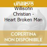Heart broken man cd musicale di Christian Willisohn