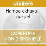 Hamba ekhaya - gospel cd musicale di Jubilation Montreal