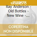 OLD BOTTLES NEW WINE                      cd musicale di ANDERSON RAY