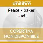 Peace - baker chet cd musicale di Chet Baker