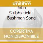 Bushman song - cd musicale di John Stubblefield