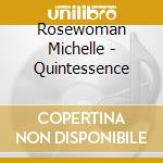 Rosewoman Michelle - Quintessence cd musicale di Michelle Rosewoman
