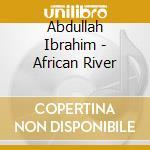 AFRICAN RIVER cd musicale di Abdullah Ibrahim