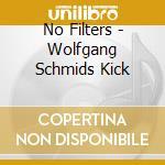Wolfgang schmid's kick - no filtres... cd musicale