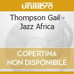 Jazz africa cd musicale di Gail Thompson
