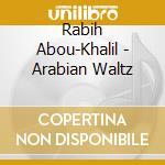 Arabian waltz cd musicale di ABOU KHALIL RABIH
