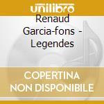 Legendes-dig. cd musicale di GARCIA FONS RENAUD
