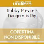 Dangerous rip cd musicale di Bobby Previte