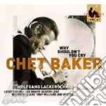 WHY SHOULDN'T YOU CRY cd musicale di Chet Baker
