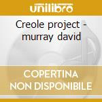 Creole project - murray david cd musicale di David Murray