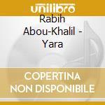 YARA cd musicale di RABIH ABOU-KHALIL