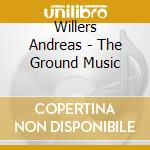 The ground music cd musicale di Andreas Willers