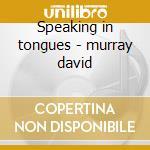 Speaking in tongues - murray david cd musicale di David Murray