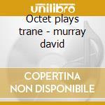 Octet plays trane - murray david cd musicale di David Murray